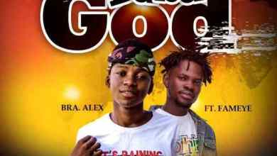 Photo of Download : Bra Alex Ft Fameye – Baba God (Prod. By Chensee Beatz)