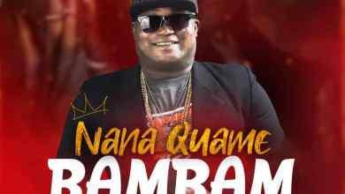 Photo of Download : Nana Quame – Bambam (Prod By Lazzy Beatz)