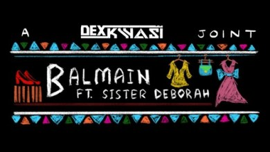Photo of Dexkwasi Ft Sister Deborah – Balmain