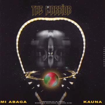 M.I Abaga Ft Kauna - The Warrior