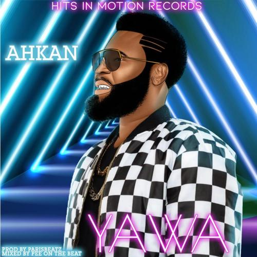 Ahkan (Ruff N Smooth) - Yawa (Prod By ParisBeatz)