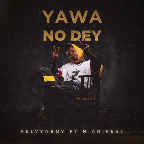 Kelvyn Boy Ft. M.anifest – Yawa No Dey