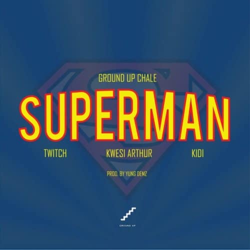 Kwesi Arthur x KiDi x Ground Up Chale x Twitch – Superman (Prod By Yung Demz)