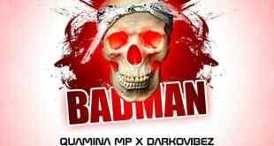 Quamina Mp Ft Darkovibes – Bad Man