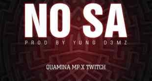 Quamina Mp Ft Twitch – No Sa (Prod By Yung D3mz)