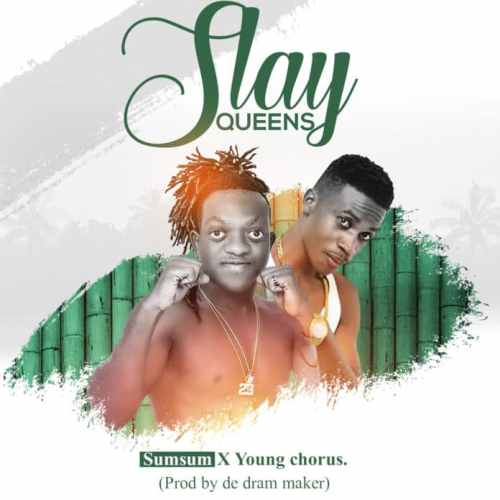 Sumsum x Young Chorus – Slay Queens (Prod By Dram Maker)