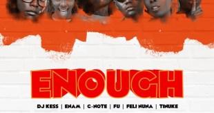DJ Kess – Say Enough Ft Enam x Fu x C-Note x Feli Nuna x Tinuke (Prod By Moor Sound)