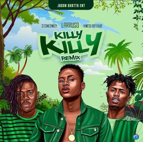 Larruso x Stonebwoy x Kwesi Arthur – Killy Killy (Remix)