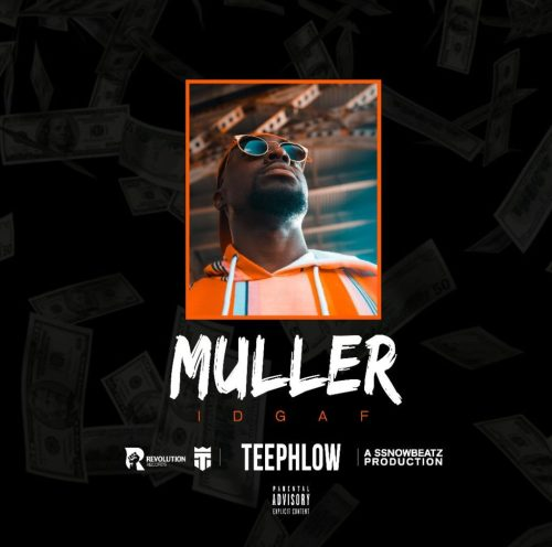 Teephlow – Muller (IDGAF) (I Don't Give A fuvk) (Prod by Ssnowbeatz)