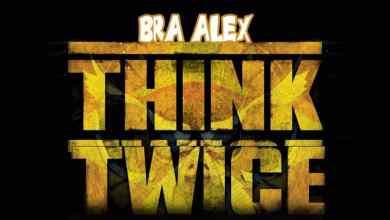 Bra Alex – Think Twice (Sarkodie Year Of Return Cover)