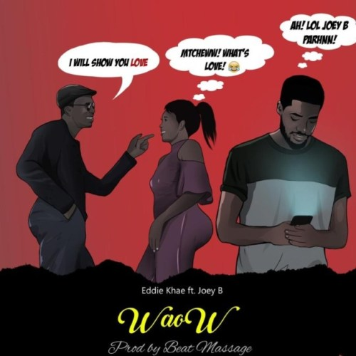 Eddie Khae Ft Joey B – Waow