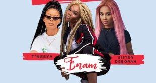 Enam Ft Sister Derby & T'Neeya – Talk To Your Boyfriend