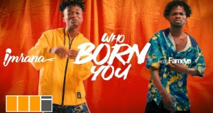 Imrana Ft Fameye – Who Born You (Official Video)