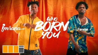 Photo of Imrana Ft Fameye – Who Born You (Official Video)