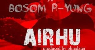 Kweku Smoke x Bosom P-Yung – Airhu (Prod By Phredxter)