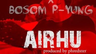 Photo of Kweku Smoke x Bosom P-Yung – Airhu (Prod By Phredxter)