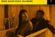 Photo of Dice Ailes Ft Olamide – Pim Pim Lyrics