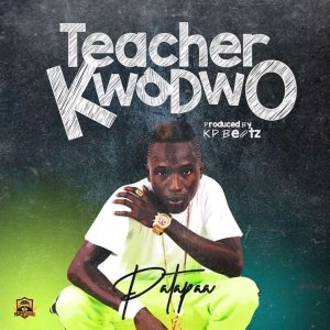 Patapaa – Teacher Kwadwo (Prod By KP Beatz)