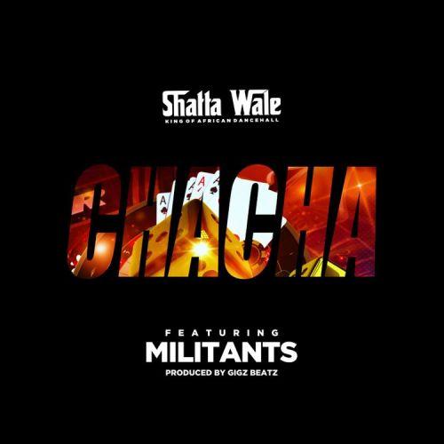 Shatta Wale – Chacha Ft Millitants (Prod By Gigbeatz)
