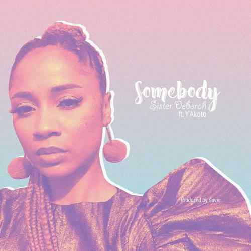 Sister Deborah Ft. Y'akoto – Somebody (Prod. By Kuvie)