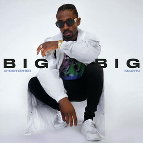 Christopher Martin – Big Big