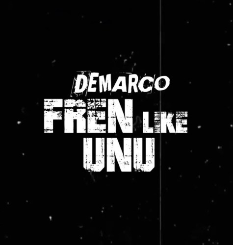 Demarco – Fren Like Unu (Prod By Sky Bad Musiq)