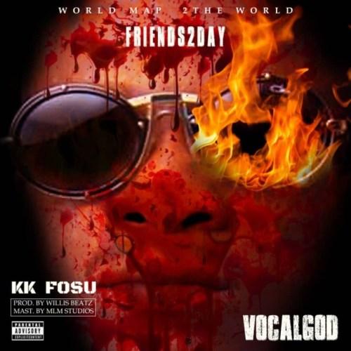 K.K Fosu – Friends2Day (Prod By WillisBeatz)
