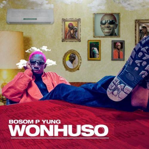 Bosom P-Yung – Wonhuso (Prod By KC Beatz)