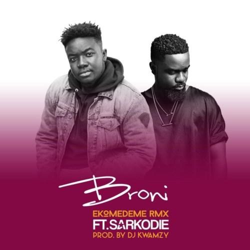 Broni Ft. Sarkodie – Ekomedeme Remix (Prod By DJ Kwamzy)