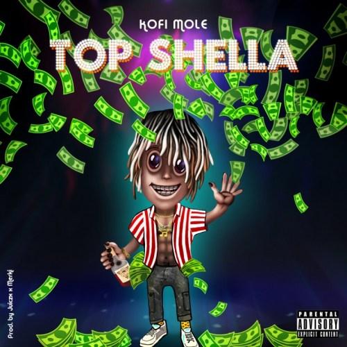 Kofi Mole – Top Shella (Prod. By Juiczx x Merki)