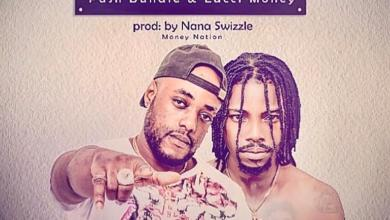 Photo of Pash Bundlez & Lucci Money – Fa be bom (Prod By Nana Swizzle)