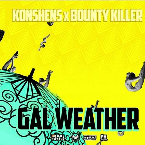 Bounty Killer x Konshens x Jonny Blaze - Gal Weather