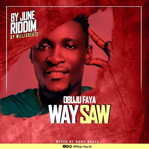 Obuju Faya - WaySaw (By June Riddim)(Prod By Willisbeatz)