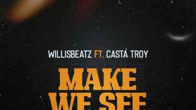 Photo of Willisbeatz Ft Casta Troy – Make We See