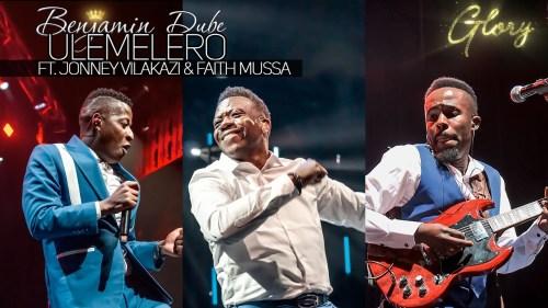 Benjamin Dube Ft Jonney Vilakazi & Faith Mussa – Ulemelero