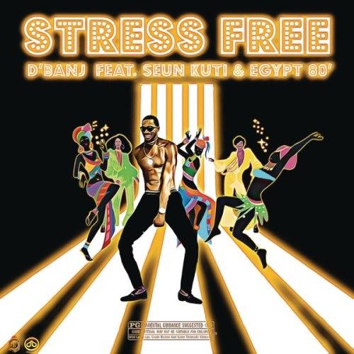 D'banj – Stress Free Ft Seun Kuti x Egypt 80