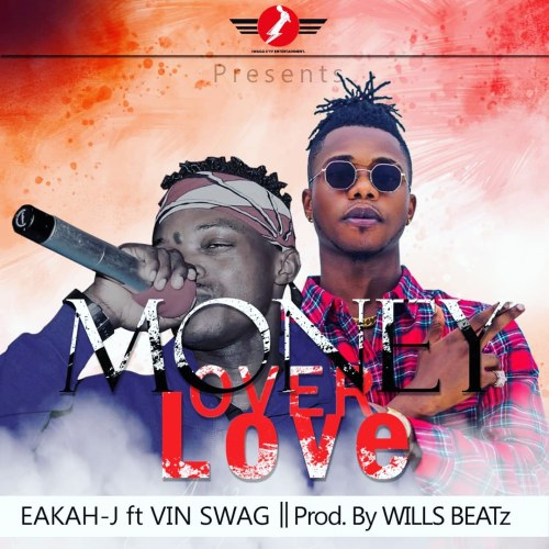 Eakah-J Ft Vin Swag - Money Over Love (Prod By Willsbeatz)