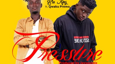 Photo of Bra king – Pressure Ft Qwaku Premo (Prod By JaySoundz)