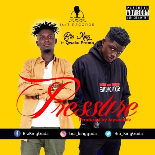 Bra king - Pressure Ft Qwaku Premo (Prod By JaySoundz)