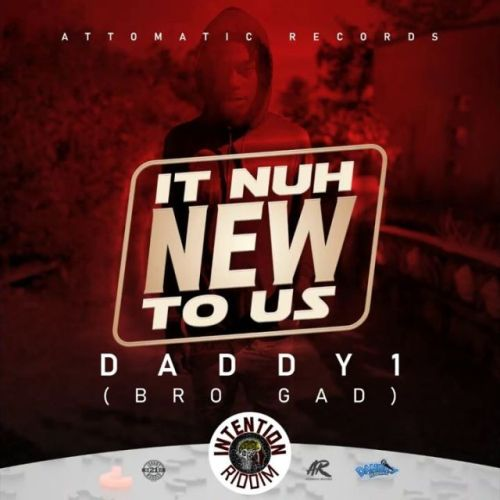 Daddy 1 – It Nuh New To Us (Intention Riddim)
