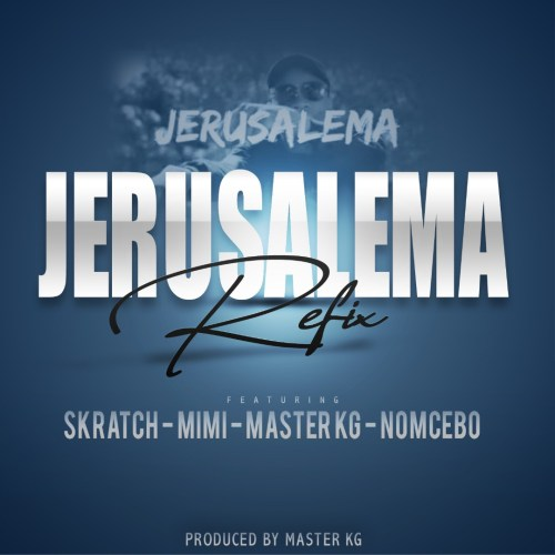 Skratch x Lil Mimi - Jerusalama Refix (Master KG Nomcebo Cover)