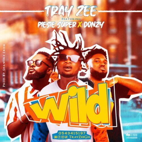 Tray Zee Ft Piesie Super x Donzy - Wild (Prod By Shawerz Ebiem)
