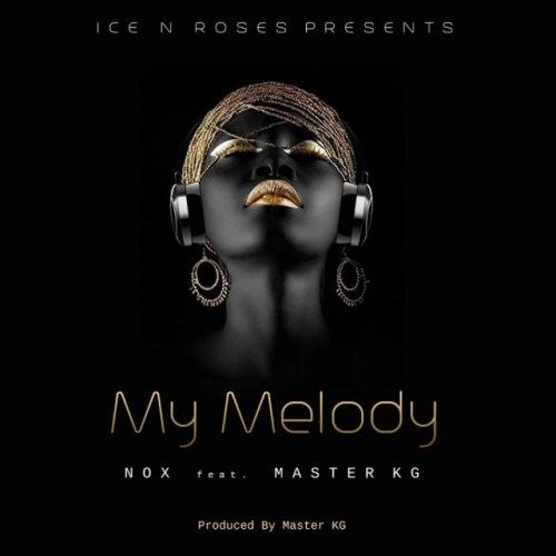 Nox – My Melody Ft Master KG