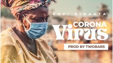 Kofi Kinaata - Corona Virus (Prod. By TwoBars)