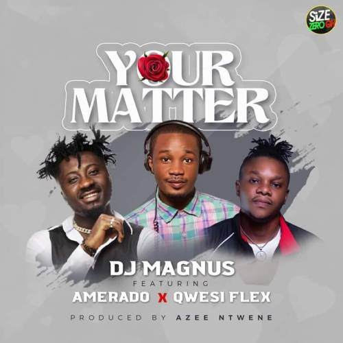 Dj Magnus Ft Amerado & Qwesi Flex - Your Matter