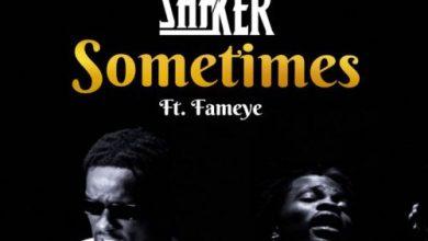 Photo of Shaker – Sometimes Ft. Fameye