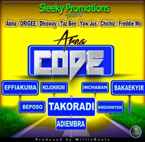 Sleeky Promotions Ft Abna, Origee, Dhisway, Taz Bee, Yaw Jus, Chichiz, Freddie Mo - Area Code (Prod By WillisBeatz)