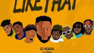 Photo of DJ Mensah – Like That Ft Kweku Smoke x Lyrical Joe x DopeNation x Kofi Mole x Medikal & E.L