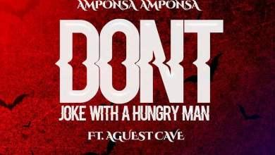 Photo of Amponsa Amponsa – Don't Joke With A Hungry Man (Ft August Cave)