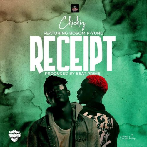 Chichiz – Receipt Ft Bosom P-Yung (Prod By Beat Prime)